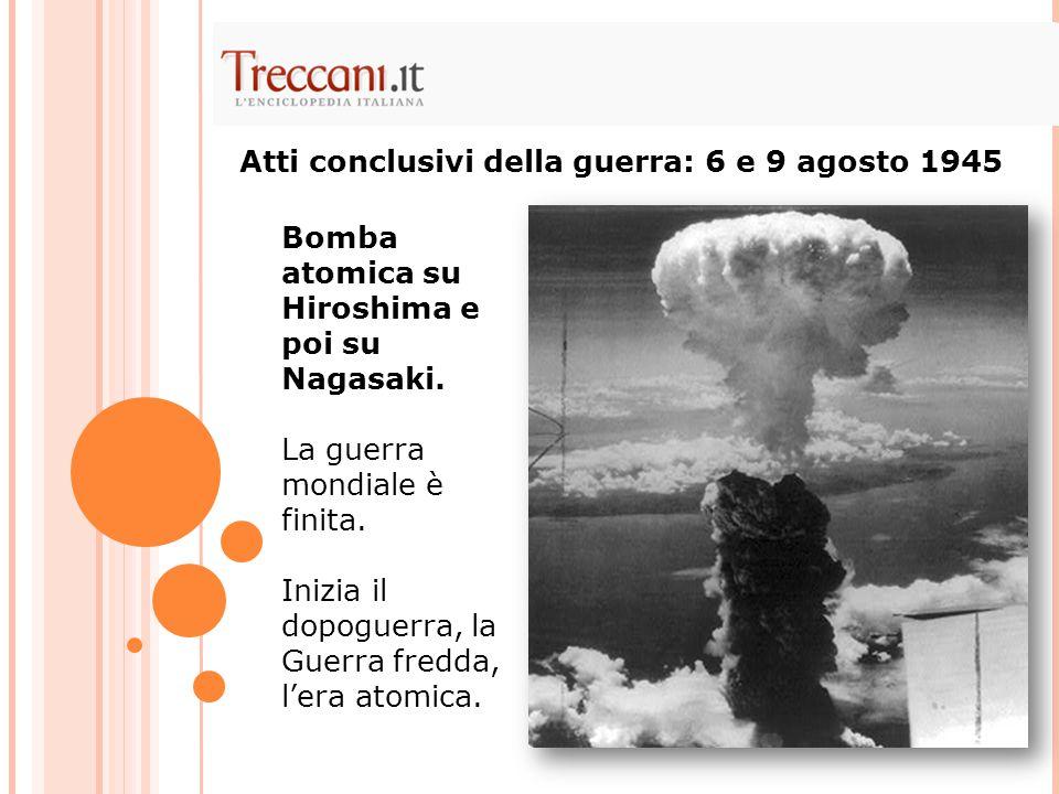 Bomba atomica su Hiroshima e poi su Nagasaki. La guerra mondiale è finita. Inizia il dopoguerra, la Guerra fredda, l'era atomica. Atti conclusivi dell