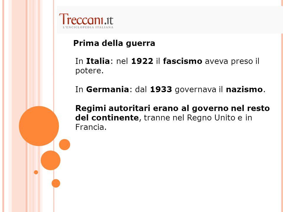 In Italia: nel 1922 il fascismo aveva preso il potere. In Germania: dal 1933 governava il nazismo. Regimi autoritari erano al governo nel resto del co