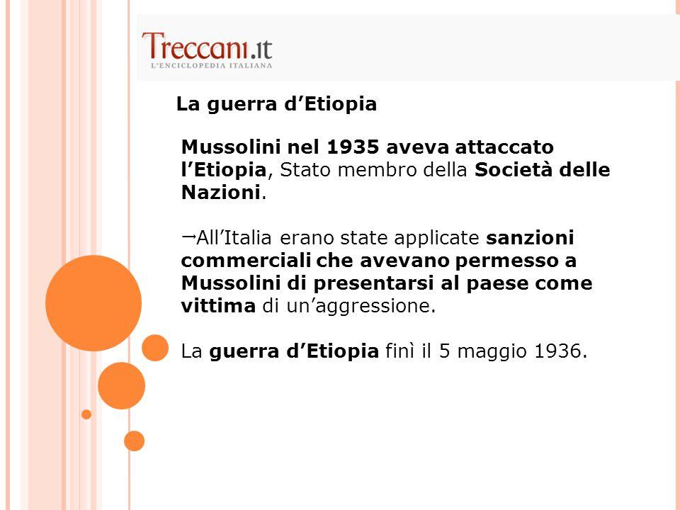 Mussolini nel 1935 aveva attaccato l'Etiopia, Stato membro della Società delle Nazioni.  All'Italia erano state applicate sanzioni commerciali che av