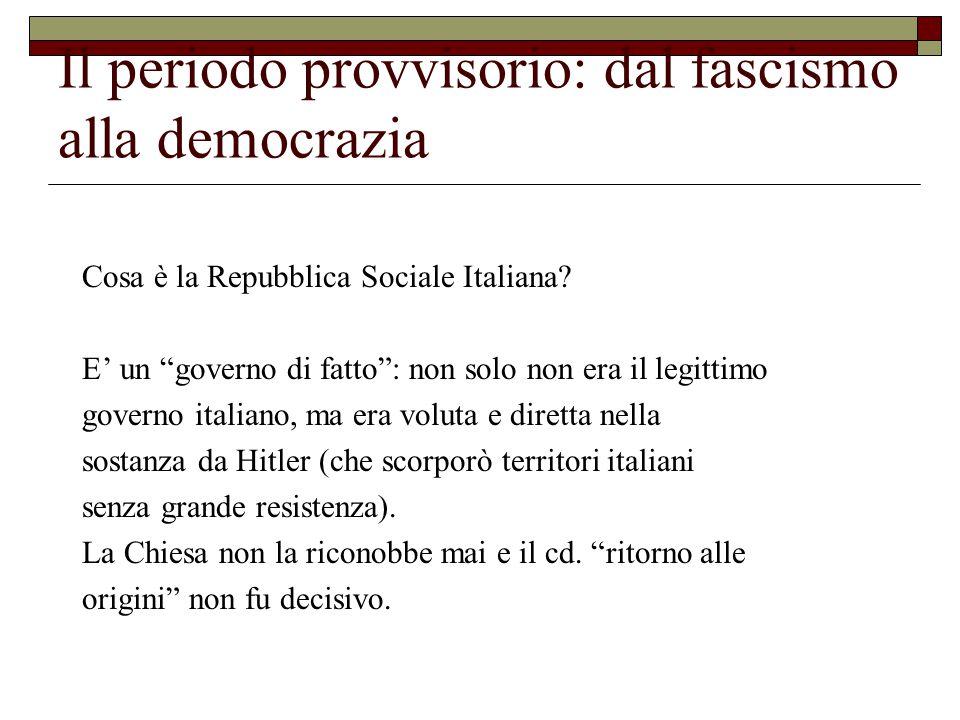 Il periodo provvisorio: dal fascismo alla democrazia Cosa è la Repubblica Sociale Italiana.