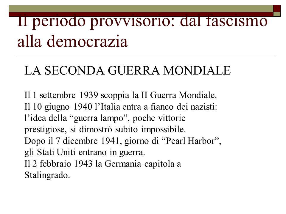 Il periodo provvisorio: dal fascismo alla democrazia LA SECONDA GUERRA MONDIALE Il 1 settembre 1939 scoppia la II Guerra Mondiale.