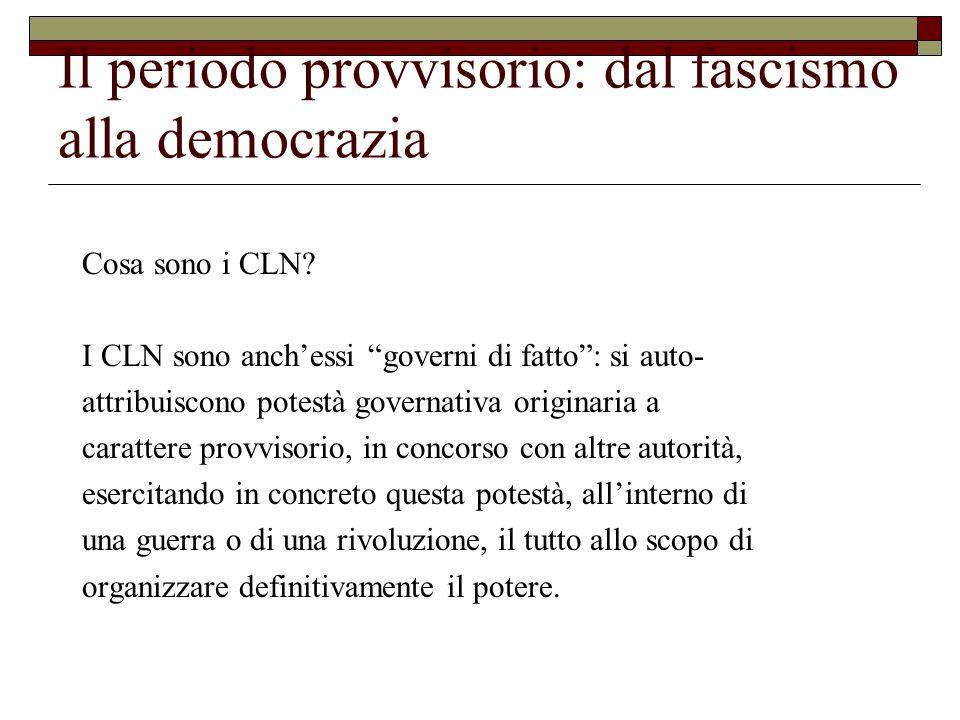 Il periodo provvisorio: dal fascismo alla democrazia Cosa sono i CLN.