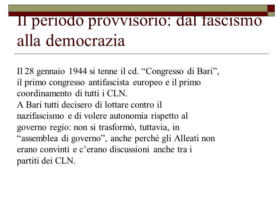 Il periodo provvisorio: dal fascismo alla democrazia Il 28 gennaio 1944 si tenne il cd.