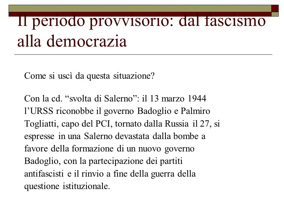 Il periodo provvisorio: dal fascismo alla democrazia Come si uscì da questa situazione.