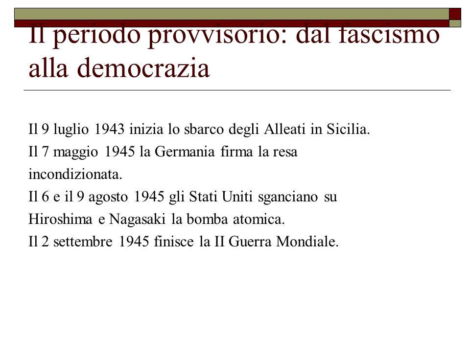 Il periodo provvisorio: dal fascismo alla democrazia Cosa provocò l'8 settembre 1943.