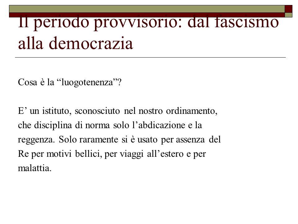 Il periodo provvisorio: dal fascismo alla democrazia Cosa è la luogotenenza .
