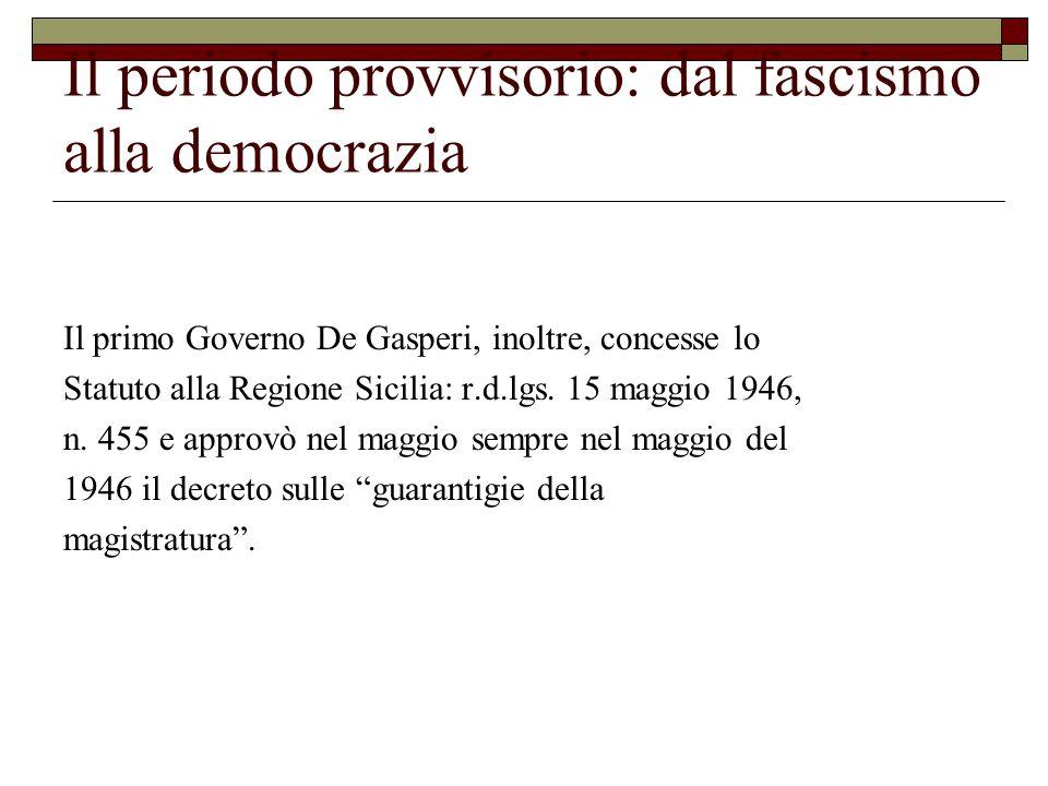 Il periodo provvisorio: dal fascismo alla democrazia Il primo Governo De Gasperi, inoltre, concesse lo Statuto alla Regione Sicilia: r.d.lgs.