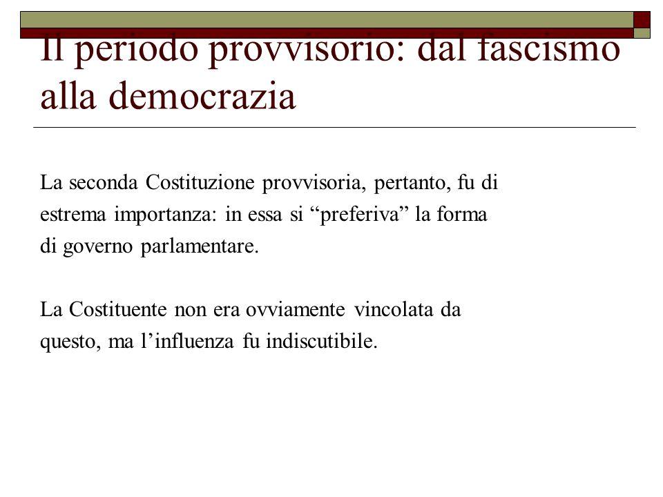 Il periodo provvisorio: dal fascismo alla democrazia La seconda Costituzione provvisoria, pertanto, fu di estrema importanza: in essa si preferiva la forma di governo parlamentare.