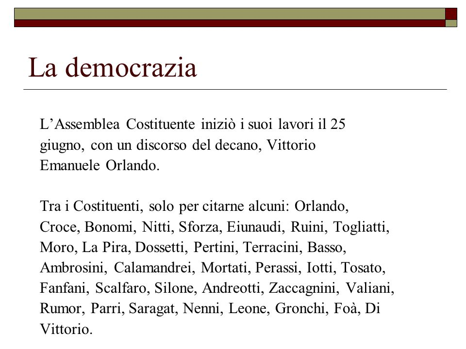 La democrazia L'Assemblea Costituente iniziò i suoi lavori il 25 giugno, con un discorso del decano, Vittorio Emanuele Orlando.