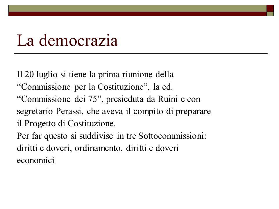 La democrazia Il 20 luglio si tiene la prima riunione della Commissione per la Costituzione , la cd.