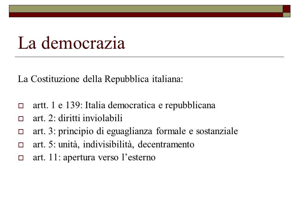 La democrazia La Costituzione della Repubblica italiana:  artt.