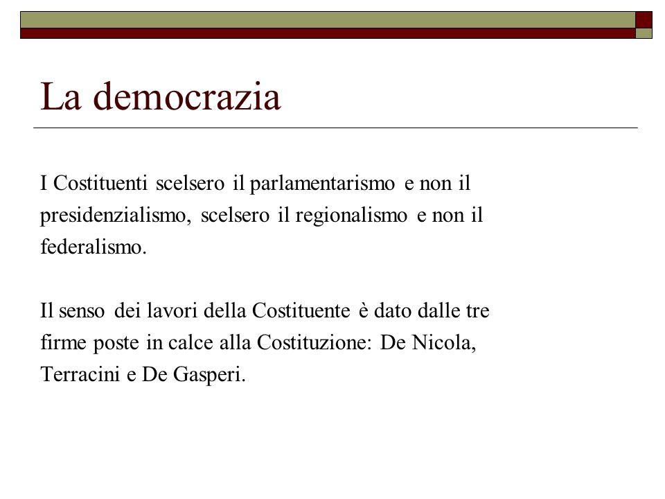 La democrazia I Costituenti scelsero il parlamentarismo e non il presidenzialismo, scelsero il regionalismo e non il federalismo.