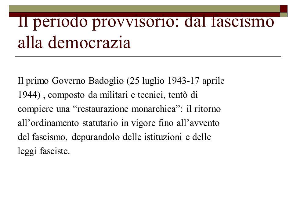 Il periodo provvisorio: dal fascismo alla democrazia A seguito di questi eventi, si costituì il secondo governo Badoglio (22 aprile-18 giugno 1944: solo 45 giorni), con la partecipazione, come Ministri senza portafoglio, di Benedetto Croce, Carlo Sforza e Palmiro Togliatti.