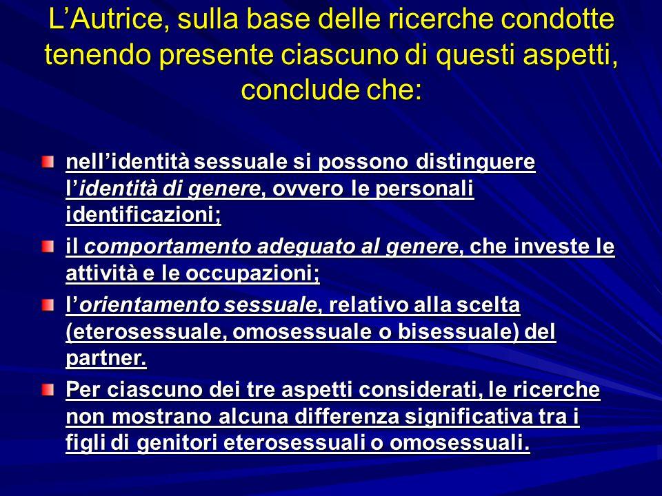 L'Autrice, sulla base delle ricerche condotte tenendo presente ciascuno di questi aspetti, conclude che: nell'identità sessuale si possono distinguere