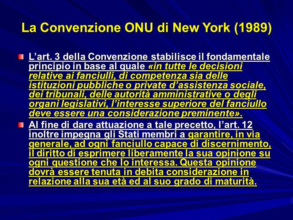 La Convenzione ONU di New York (1989) L'art. 3 della Convenzione stabilisce il fondamentale principio in base al quale «in tutte le decisioni relative