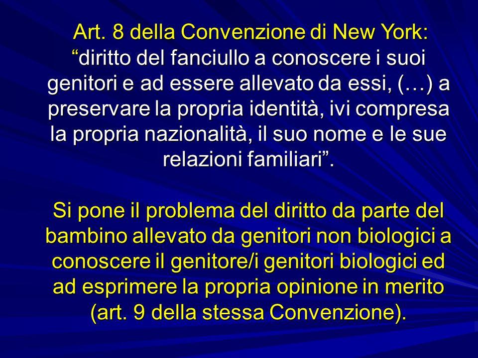 """Art. 8 della Convenzione di New York: """"diritto del fanciullo a conoscere i suoi genitori e ad essere allevato da essi, (…) a preservare la propria ide"""
