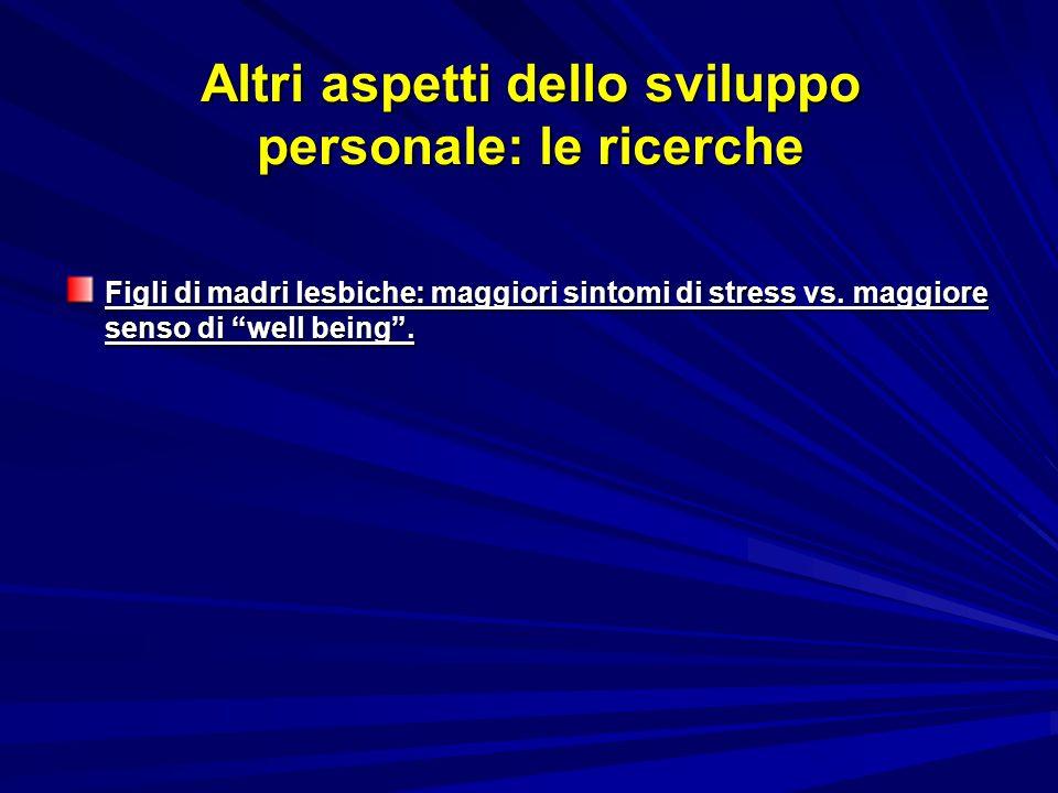 """Altri aspetti dello sviluppo personale: le ricerche Figli di madri lesbiche: maggiori sintomi di stress vs. maggiore senso di """"well being""""."""
