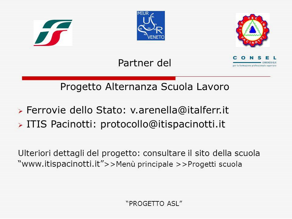 """""""PROGETTO ASL"""" Partner del Progetto Alternanza Scuola Lavoro  Ferrovie dello Stato: v.arenella@italferr.it  ITIS Pacinotti: protocollo@itispacinotti"""