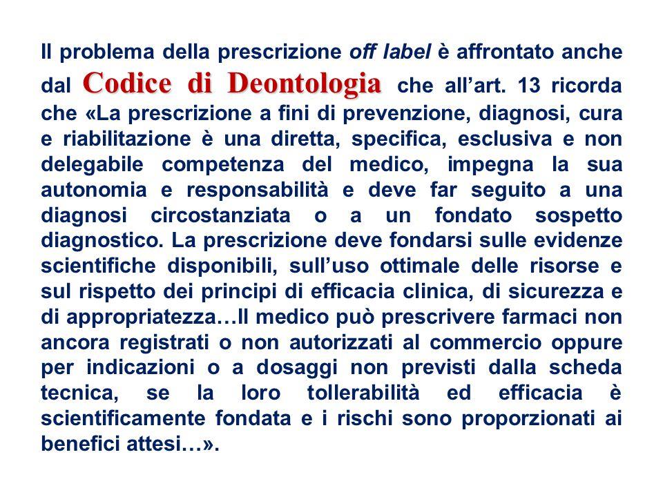 Codice di Deontologia Il problema della prescrizione off label è affrontato anche dal Codice di Deontologia che all'art. 13 ricorda che «La prescrizio