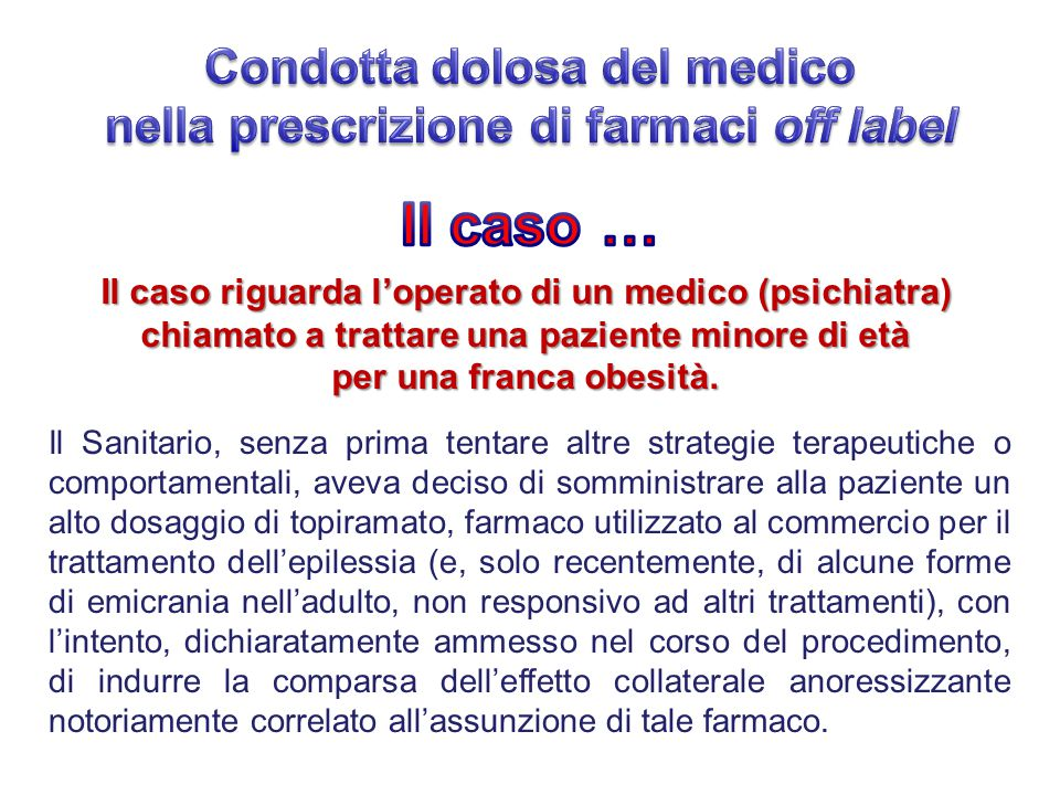Il caso riguarda l'operato di un medico (psichiatra) chiamato a trattare una paziente minore di età per una franca obesità. Il Sanitario, senza prima