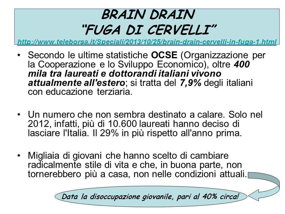 "BRAIN DRAIN ""FUGA DI CERVELLI"" http://www.teleborsa.it/Speciali/2013/10/25/brain-drain-cervelli-in-fuga-1.html http://www.teleborsa.it/Speciali/2013/1"