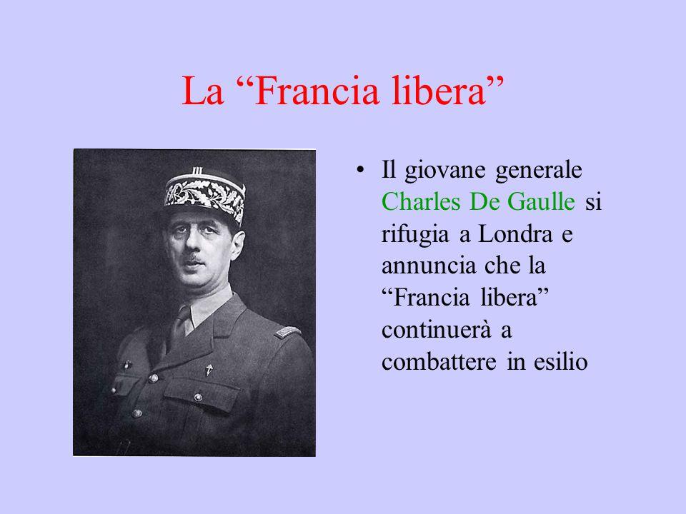 La Francia libera Il giovane generale Charles De Gaulle si rifugia a Londra e annuncia che la Francia libera continuerà a combattere in esilio