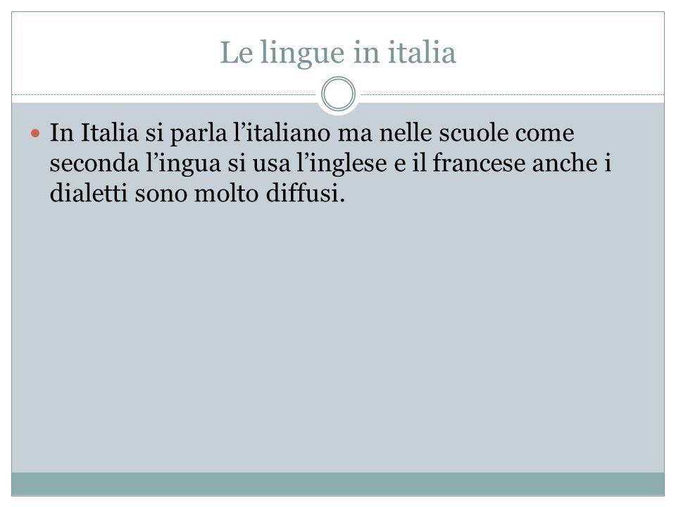 Le lingue in italia In Italia si parla l'italiano ma nelle scuole come seconda l'ingua si usa l'inglese e il francese anche i dialetti sono molto diff