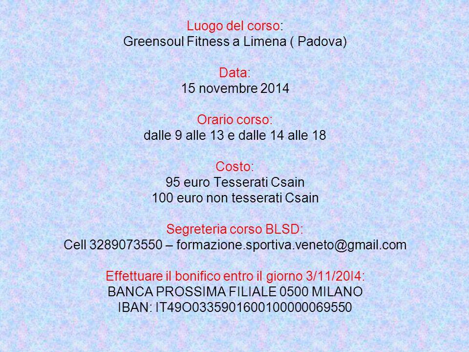 Luogo del corso: Greensoul Fitness a Limena ( Padova) Data: 15 novembre 2014 Orario corso: dalle 9 alle 13 e dalle 14 alle 18 Costo: 95 euro Tesserati