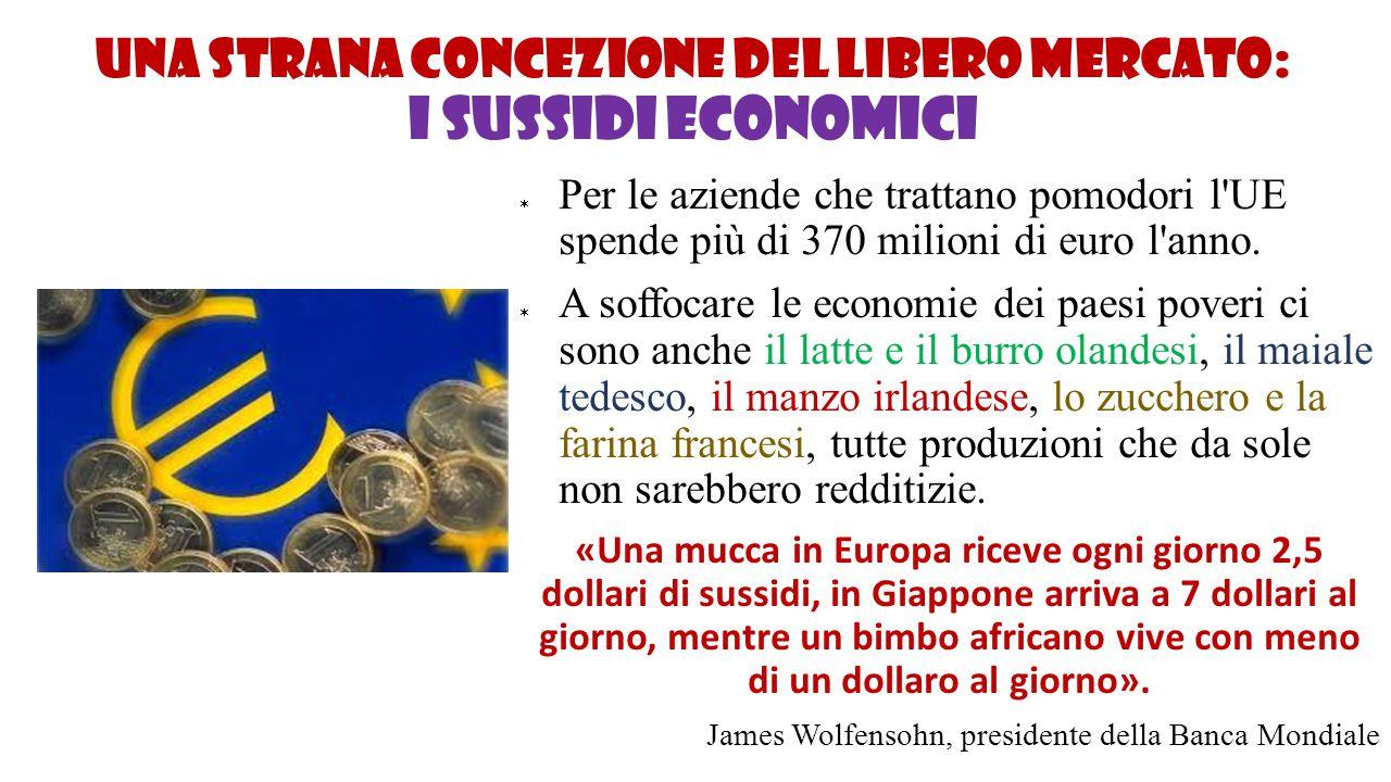 Una strana concezione del libero mercato: i SUSSIDI ECONOMICI  Per le aziende che trattano pomodori l'UE spende più di 370 milioni di euro l'anno. 