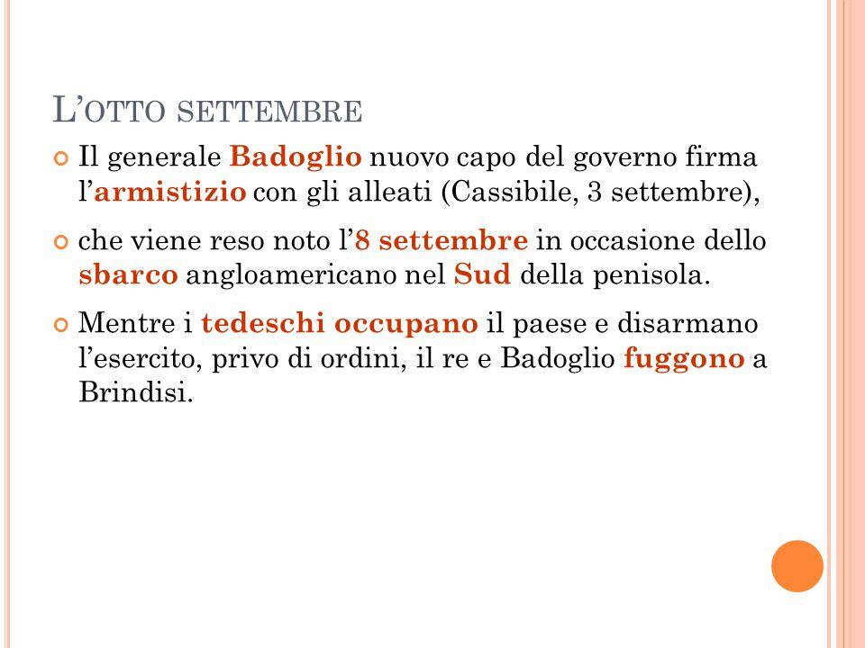 L' OTTO SETTEMBRE Il generale Badoglio nuovo capo del governo firma l' armistizio con gli alleati (Cassibile, 3 settembre), che viene reso noto l' 8 s