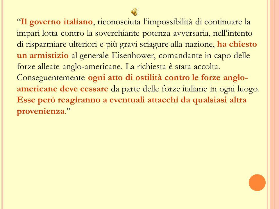 """""""Il governo italiano, riconosciuta l'impossibilità di continuare la impari lotta contro la soverchiante potenza avversaria, nell'intento di risparmiar"""
