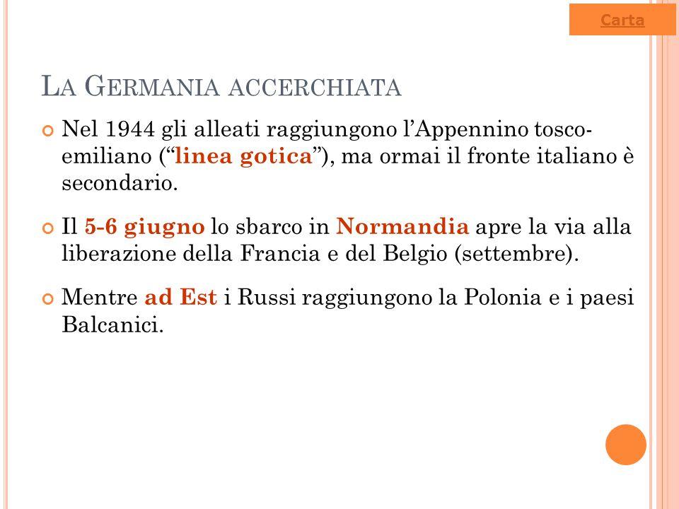 """L A G ERMANIA ACCERCHIATA Nel 1944 gli alleati raggiungono l'Appennino tosco- emiliano ("""" linea gotica """"), ma ormai il fronte italiano è secondario. I"""