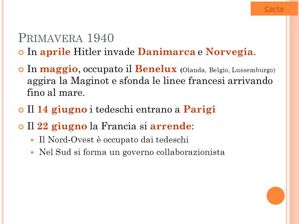 P RIMAVERA 1940 In aprile Hitler invade Danimarca e Norvegia. In maggio, occupato il Benelux ( Olanda, Belgio, Lussemburgo) aggira la Maginot e sfonda