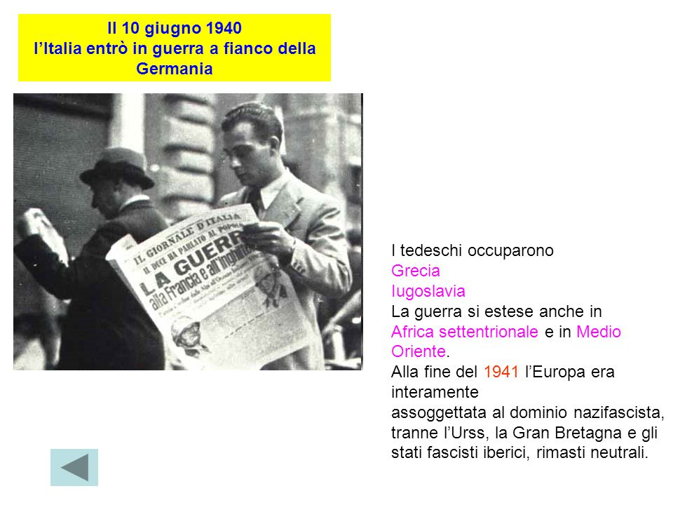Il 10 giugno 1940 l'Italia entrò in guerra a fianco della Germania I tedeschi occuparono Grecia Iugoslavia La guerra si estese anche in Africa settent