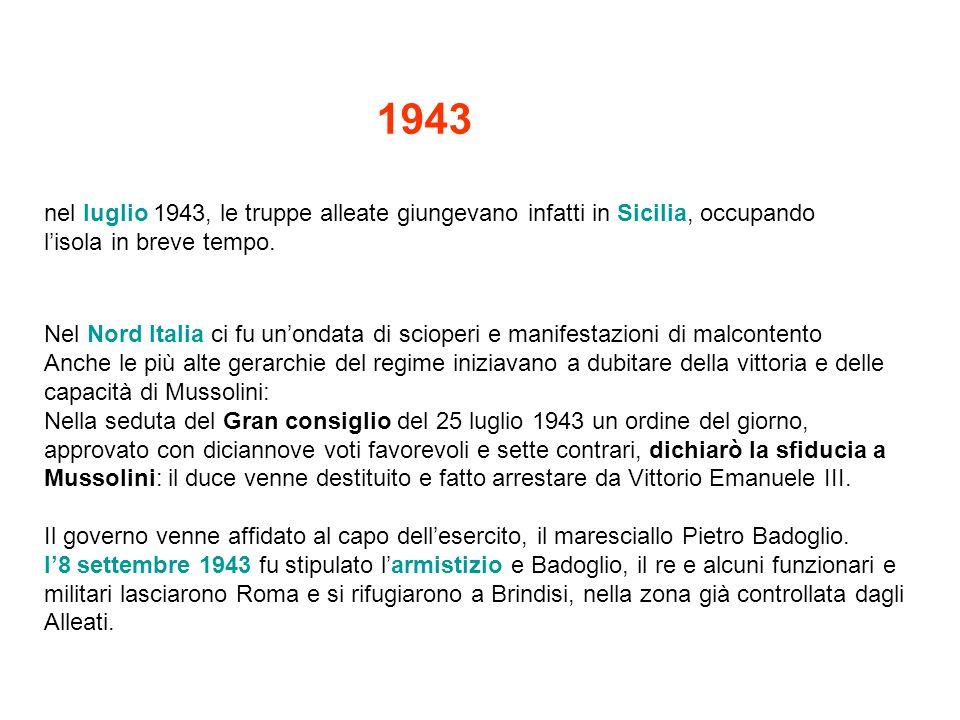 nel luglio 1943, le truppe alleate giungevano infatti in Sicilia, occupando l'isola in breve tempo. Nel Nord Italia ci fu un'ondata di scioperi e mani