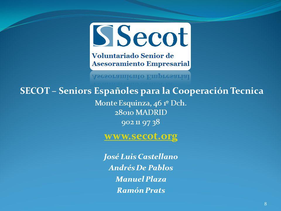 8 SECOT – Seniors Españoles para la Cooperación Tecnica Monte Esquinza, 46 1º Dch. 28010 MADRID 902 11 97 38 www.secot.org José Luis Castellano Andrés