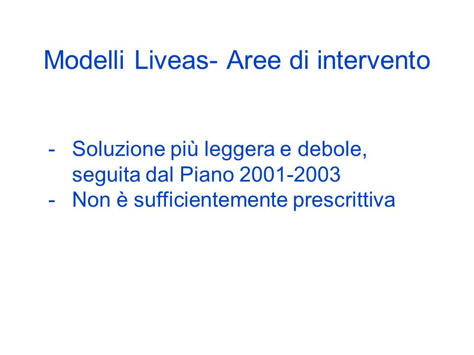 Modelli Liveas- Aree di intervento -Soluzione più leggera e debole, seguita dal Piano 2001-2003 -Non è sufficientemente prescrittiva