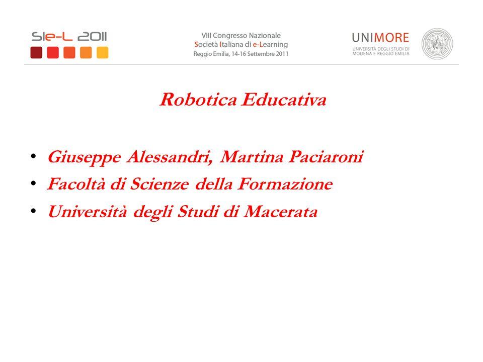 Robotica Educativa Giuseppe Alessandri, Martina Paciaroni Facoltà di Scienze della Formazione Università degli Studi di Macerata