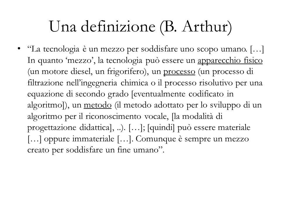 """Una definizione (B. Arthur) """"La tecnologia è un mezzo per soddisfare uno scopo umano. […] In quanto 'mezzo', la tecnologia può essere un apparecchio f"""