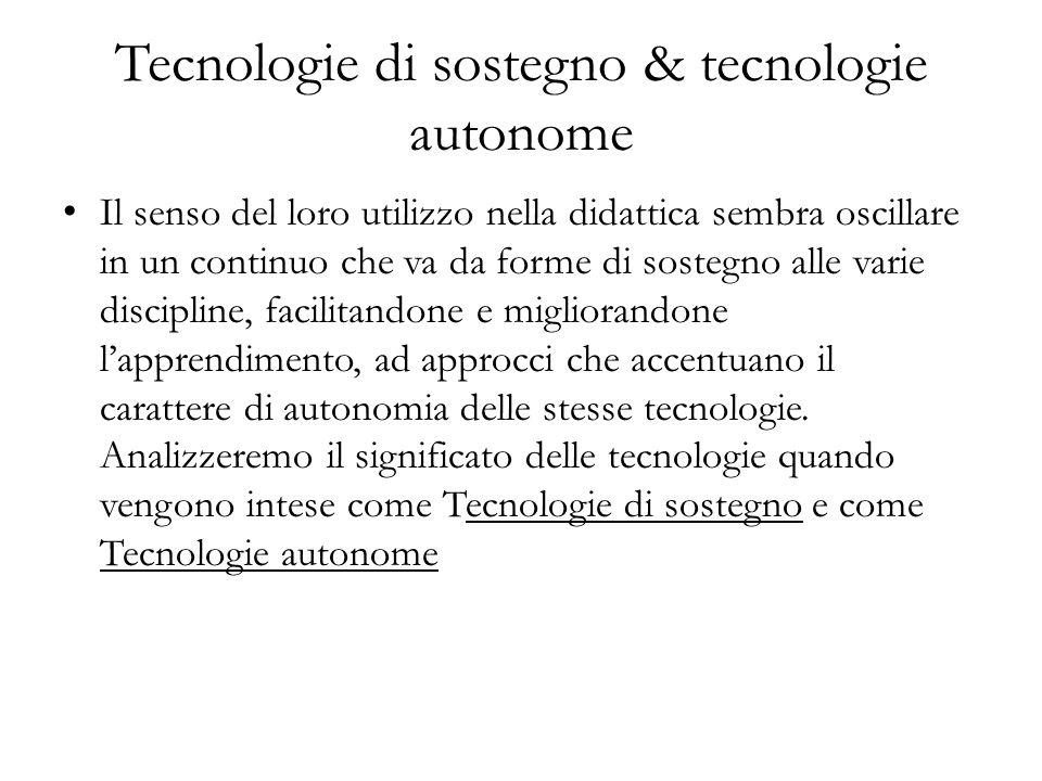 Tecnologie di sostegno & tecnologie autonome Il senso del loro utilizzo nella didattica sembra oscillare in un continuo che va da forme di sostegno al