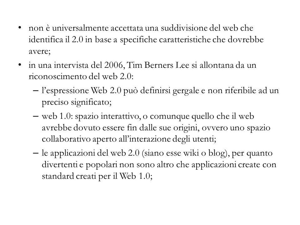 non è universalmente accettata una suddivisione del web che identifica il 2.0 in base a specifiche caratteristiche che dovrebbe avere; in una intervis