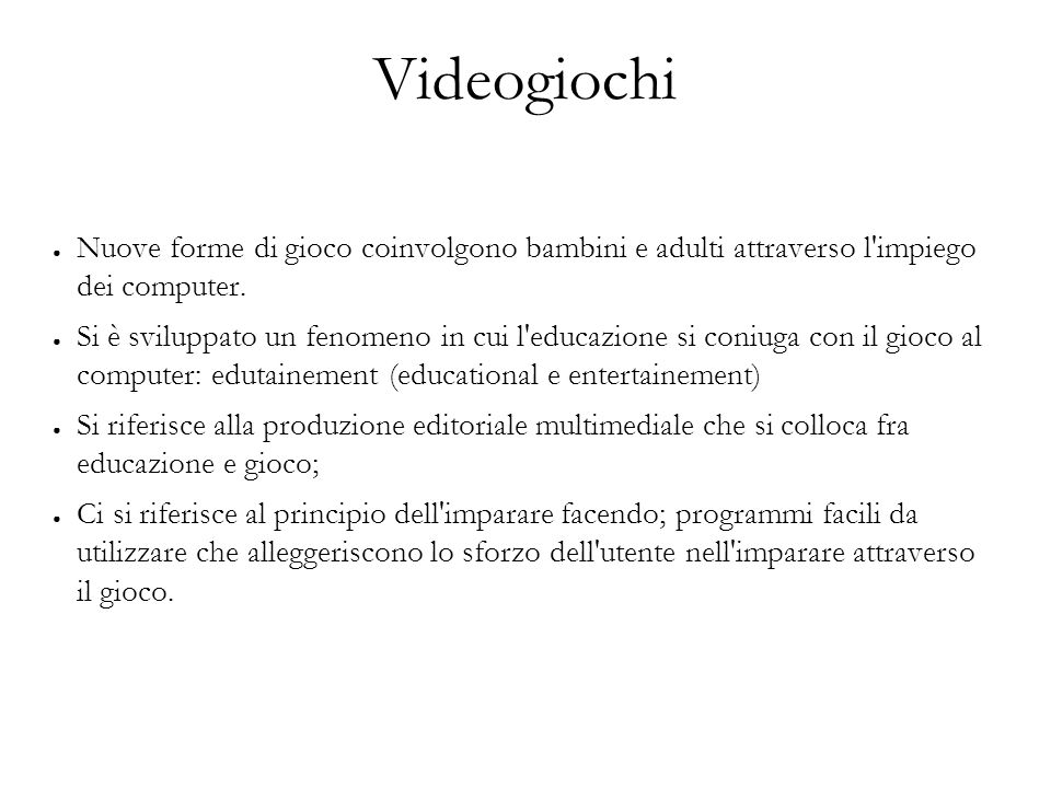 Videogiochi  Nuove forme di gioco coinvolgono bambini e adulti attraverso l'impiego dei computer.  Si è sviluppato un fenomeno in cui l'educazione s