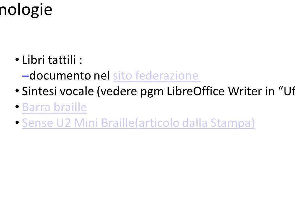 """Tecnologie Libri tattili : – documento nel sito federazionesito federazione Sintesi vocale (vedere pgm LibreOffice Writer in """"Ufficio"""" nel menù princi"""