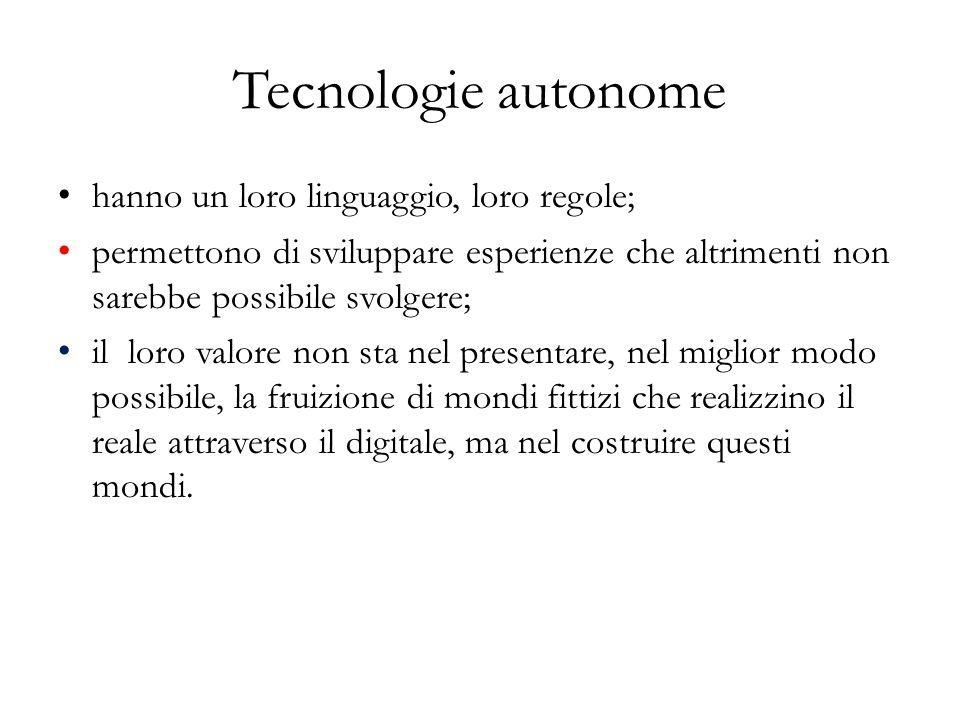 Tecnologie autonome hanno un loro linguaggio, loro regole; permettono di sviluppare esperienze che altrimenti non sarebbe possibile svolgere; il loro