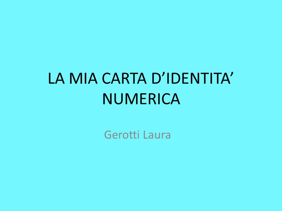 LA MIA CARTA D'IDENTITA' NUMERICA Gerotti Laura