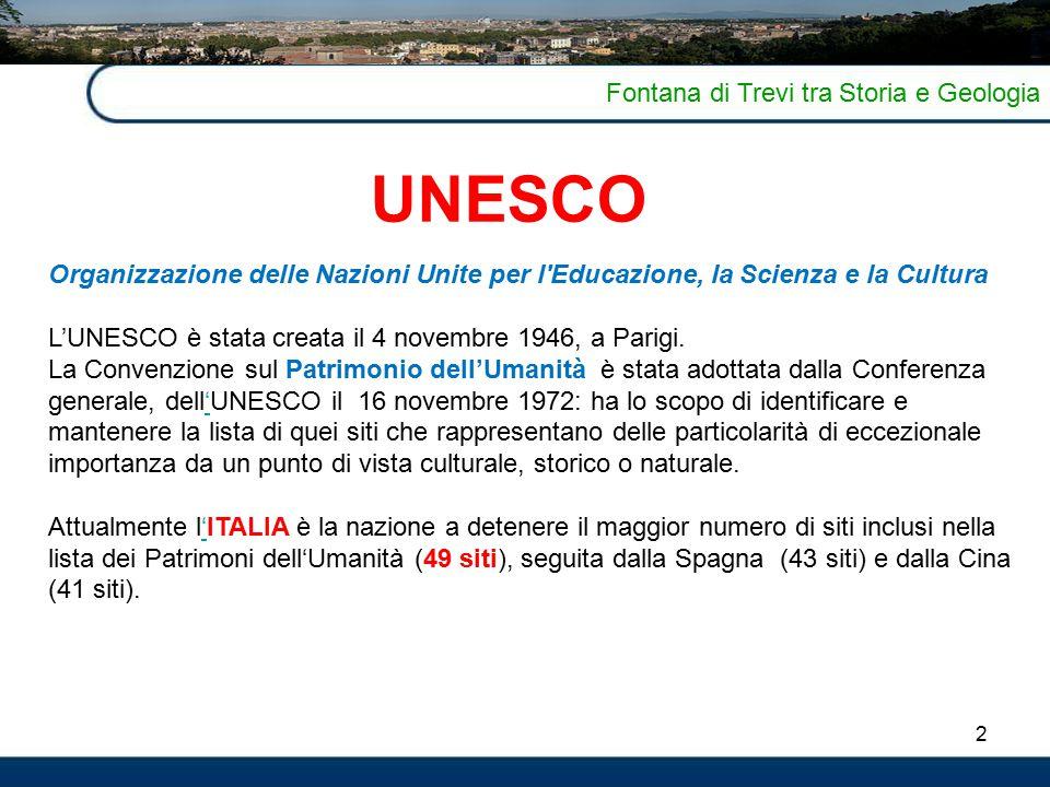 2 Fontana di Trevi tra Storia e Geologia UNESCO Organizzazione delle Nazioni Unite per l'Educazione, la Scienza e la Cultura L'UNESCO è stata creata i