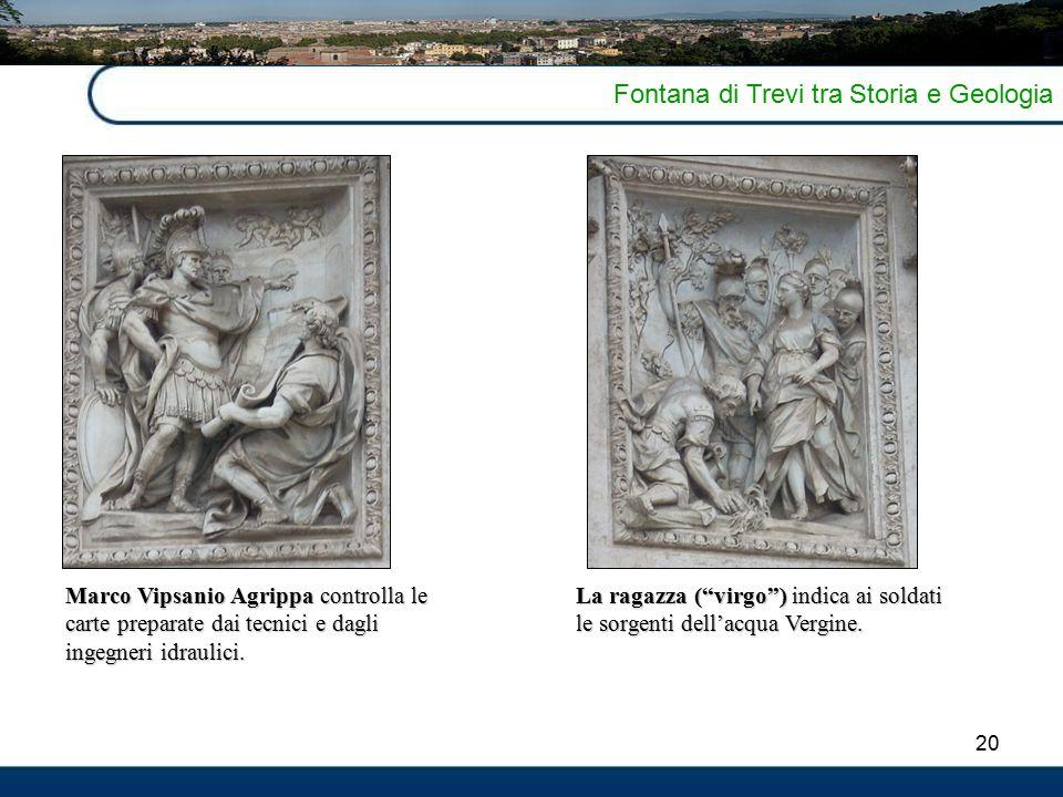 """20 Fontana di Trevi tra Storia e Geologia Marco Vipsanio Agrippa controlla le carte preparate dai tecnici e dagli ingegneri idraulici. La ragazza (""""vi"""
