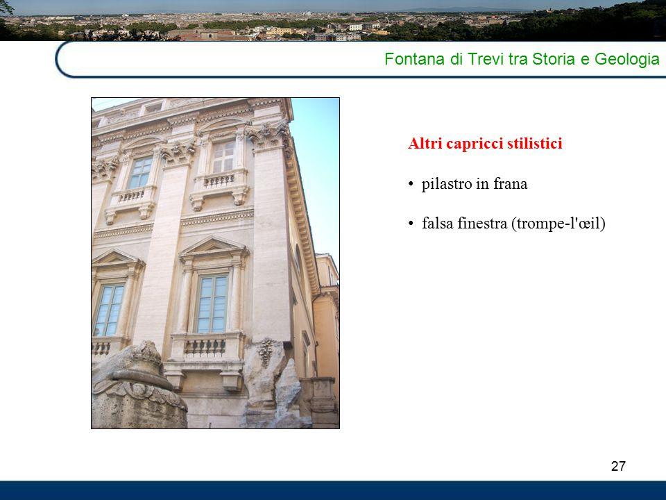 27 Fontana di Trevi tra Storia e Geologia Altri capricci stilistici pilastro in frana falsa finestra (trompe-l œil)
