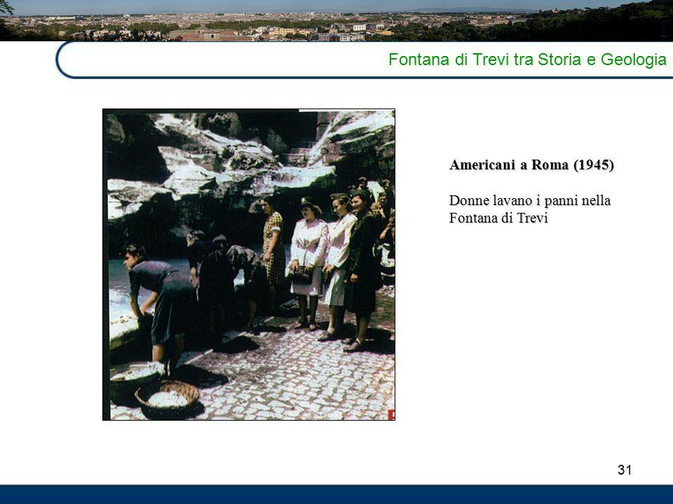 31 Fontana di Trevi tra Storia e Geologia Americani a Roma (1945) Donne lavano i panni nella Fontana di Trevi