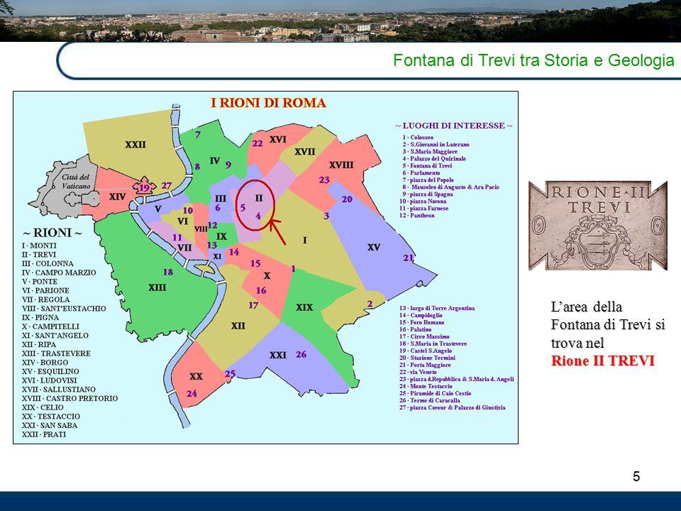5 Fontana di Trevi tra Storia e Geologia L'area della Fontana di Trevi si trova nel Rione II TREVI
